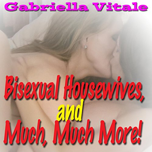 Bisexual Housewives, and Much, Much More!                   De :                                                                                                                                 Gabriella Vitale                               Lu par :                                                                                                                                 Jackie Marie                      Durée : 9 h et 4 min     Pas de notations     Global 0,0