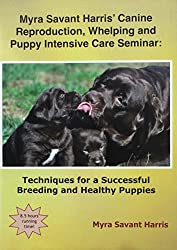 MYRA SAVANT HARRIS' Canine Reproduction, Whelping puppies and Puppy Intensive Care Seminiar. Techniques for a Successful Breeding and Healthy Puppies.