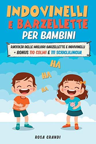 Indovinelli e Barzellette per Bambini: Raccolta delle migliori Barzellette e Indovinelli + bonus 110 Colmi e 111 Scioglilingua (4 Libri in 1)
