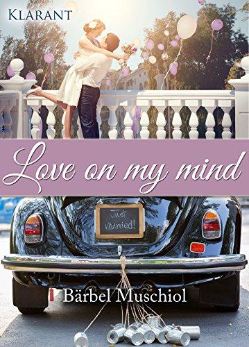 Love on my mind. Erotischer Liebesroman von [Muschiol, Bärbel]