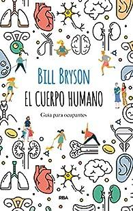 El cuerpo humano: Guía para ocupantes par Bill Bryson