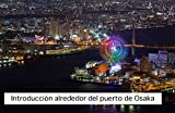 Introducción alrededor del puerto de Osaka