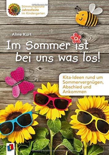 Stimmungsvolle Jahresfeste im Kindergarten: Stimmungsvolle Jahresfeste im Kindergarten Im Sommer ist bei uns was los!: Kita-Ideen rund um Sommervergnügen, Abschied und Ankommen