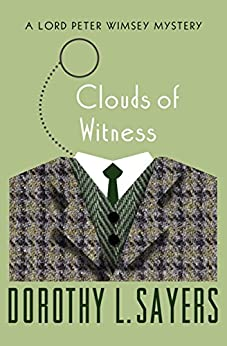 Clouds of Witness (The Lord Peter Wimsey Mysteries Book 2) by [Dorothy L. Sayers]