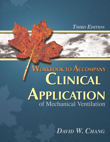 Workbook to Accompany Clinical Application of Mechanical Ventilation, 3rd Edition