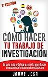 Cómo hacer tu trabajo de investigación: La guía más práctica y sencilla para hacer un excelente trabajo de investigación (Spanish Edition)