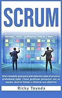 Scrum: Una completa guía para principiantes para el proceso profesional Agile. Cómo gestionar proyectos con su equipo, ahorrar tiempo y alcanzar sus objetivos Scrum (Spanish Version)
