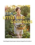 Little Bird Goodness: Nourishing Plant-Based Recipes to Make You Feel Good from the Inside Out
