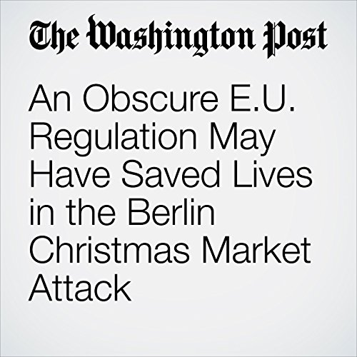 An Obscure E.U. Regulation May Have Saved Lives in the Berlin Christmas Market Attack cover art