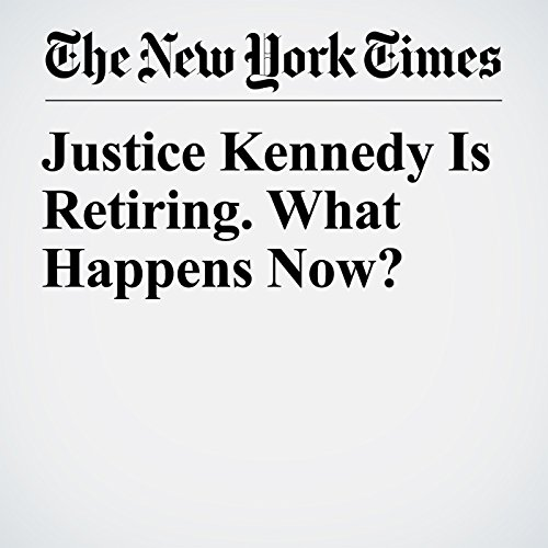 Justice Kennedy Is Retiring. What Happens Now? copertina