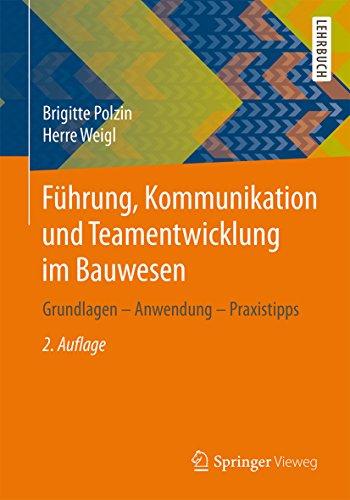 Führung, Kommunikation und Teamentwicklung im Bauwesen: Grundlagen – Anwendung – Praxistipps