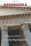 MANDRAGOLA: Prologo e 5 atti di (Italian Edition)