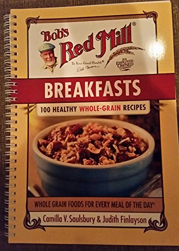 Bobs Red Mill Breakfasts, 100 Healthy Whole-Grain Recipes