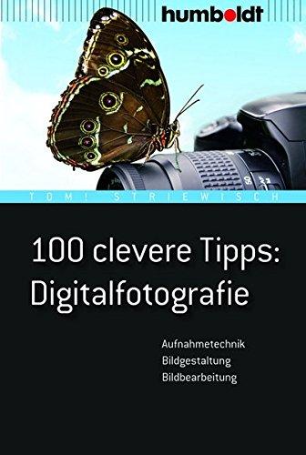 100 clevere Tipps: Digitalfotografie: Aufnahmetechnik, Bildgestaltung, Bildbearbeitung (humboldt - Freizeit & Hobby)