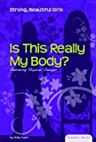 Is This Really My Body?: Embracing Physical Changes (Essential Health: Strong, Beautiful Girls) - Holly Saari