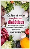 El libro de cocina completo para diabéticos: Recetas económicas para controlar la diabetes de tipo 2 y la prediabetes