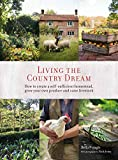 Living the Country Dream: How to create a self-sufficient homestead, grow your own produce and raise livestock (English Edition)
