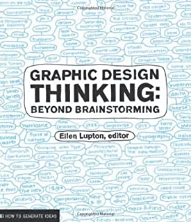 Graphic Design Thinking: Beyond Brainstorming (renowned designer Ellen Lupton provides new techniques for creative thinking about design process with examples and case studies) (Design Briefs)