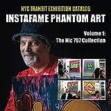 InstaFame Phantom Art (Volume 1): The Nic 707 Collection (NYC Transit Exhibition Catalog)