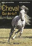 Cheval qui es-tu ? L'ethologie du cheval : du comportement naturel à la vie domestique