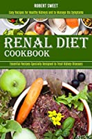 Renal Diet Cookbook: Easy Recipes for Healthy Kidneys and to Manage Ibs Symptoms (Essential Recipes Specially Designed to Treat Kidney Diseases)