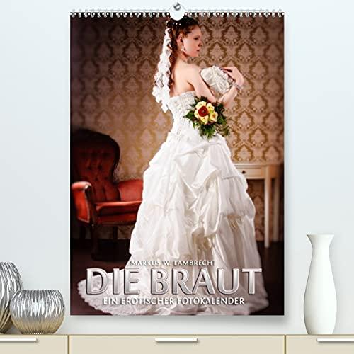 Die Braut - ein erotischer Fotokalender (Premium, hochwertiger DIN A2 Wandkalender 2022, Kunstdruck in Hochglanz)