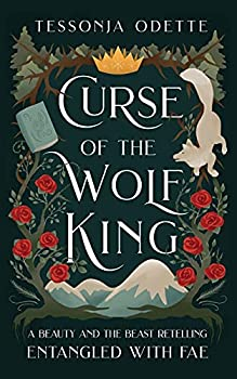 Curse of the Wolf King  A Beauty and the Beast Retelling  Entangled with Fae