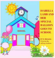 Isabella Lamb And Her Special Balloon Goes To School
