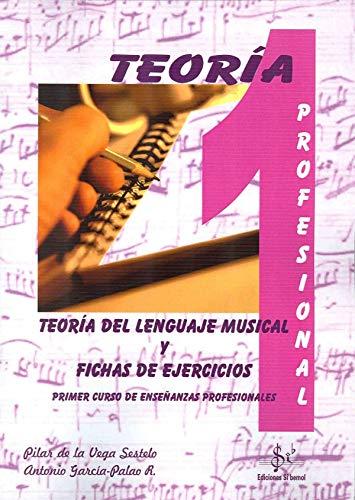 TEORÍA DEL LENGUAJE MUSICAL Y FICHAS DE EJERCICIOS: PRIMER CURSO DE ENSEÑANZAS PROFESIONALES