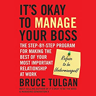 It's Okay to Manage Your Boss: The Step-by-Step Program for Making the Best of Your Most Important Relationship at Work cover art