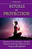 Rituels De Protection - Comment Vous Enraciner, Purifier Votre Aura Et Vous Prémunir Des Vampires Énergétiques
