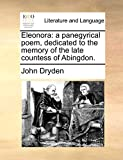 Eleonora: A Panegyrical Poem, Dedicated to the Memory of the Late Countess of Abingdon.