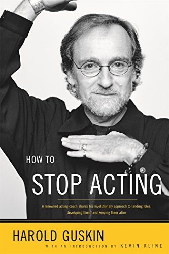 How to Stop Acting: A Renowned Acting Coach Shares His Revolutionary Approach to Landing Roles, Developing Them and Keeping them Alive