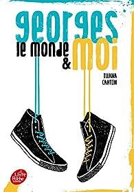 Georges, le monde et moi par Illana Cantin