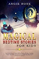 Magical Bedtime Stories For Kids: A Collection of Fairy Tales, Short, Funny, Fantasy Stories to Help Children and Toddlers Fall Asleep Fast. Develop Happiness and Say Goodbye to Sleepless Nights!