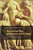 Asi Vivian Los Primeros Cristianos: Evolución de las prácticas y de las creencias en el cristianismo de los orígenes (Ágora)