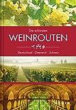 Die schönsten Weinrouten: Deutschland, Österreich, Schweiz (KUNTH Unterwegs in ...: Das grosse Reisebuch)
