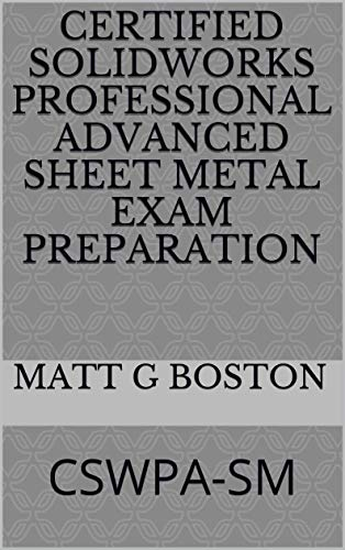 Certified Solidworks Professional Advanced Sheet Metal Exam Preparation: CSWPA-SM