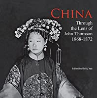 China: Through the Lens of John Thomson 1868-1872