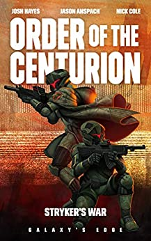 Stryker's War: A Galaxy's Edge Stand Alone Novel (Order of the Centurion Book 3) by [Josh Hayes, Jason Anspach, Nick Cole]