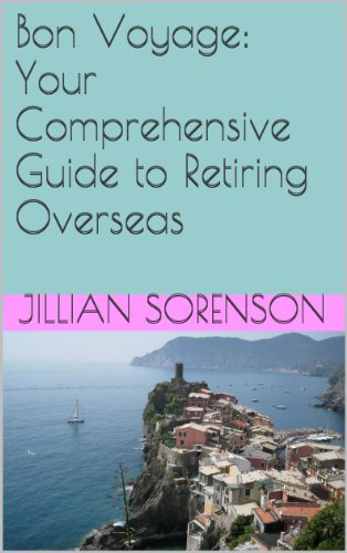 Bon Voyage: Your Comprehensive Guide to Retiring Overseas