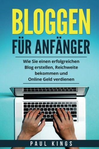 Bloggen für Anfänger: Wie Sie einen erfolgreichen Blog erstellen, Reichweite bekommen und Online Geld verdienen.