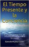 El Tiempo Presente y la Conciencia: La peculiar participación del ahora en el fenómeno de la Conciencia