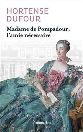Madame de Pompadour : Lamie nécessaire