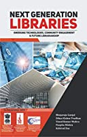 Next Generation Libraries: Emerging Technologies, Community Engagement & Future Librarianship