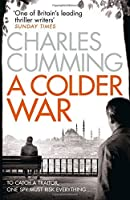 A Colder War (Thomas Kell Spy Thriller) by Charles Cumming(1905-07-07)