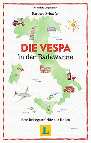 Die Vespa in der Badewanne - Lesevergnügen für den Urlaub. Eine Reisegeschichte aus Italien (Langenscheidt Reisegeschichte)