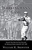 The Workingman's Game: Waverly, New York, the Twin Tiers and the Making of Modern Baseball, 1887–1898