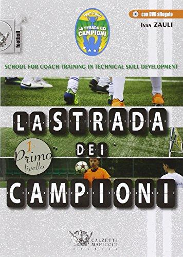 La strada dei campioni. School for coach training in technical skill development. Primo livello. Con CD-ROM: 1
