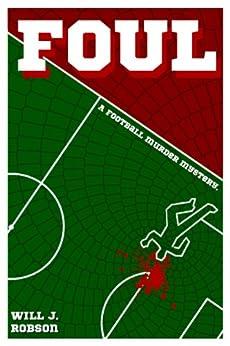 Foul: A Football Murder Mystery (English Edition) de [Will J Robson]